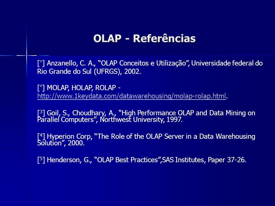 OLAP - Referências [¹] Anzanello, C. A., OLAP Conceitos e Utilização , Universidade federal do Rio Grande do Sul (UFRGS), 2002.